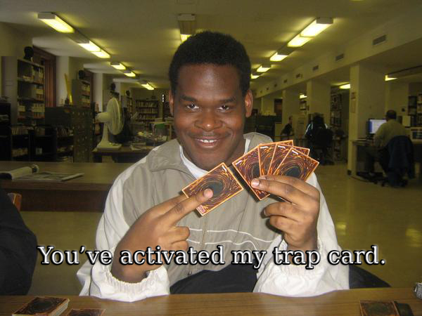 You Activated My Trap Card